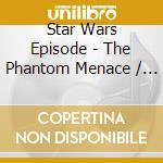 The phantom menace - o.s.t. cd musicale di Star wars episode (ost)