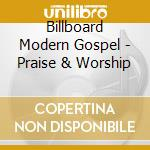 Billboard Modern Gospel - Praise & Worship cd musicale di Billboard modern gospel