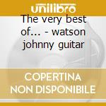 The very best of... - watson johnny guitar cd musicale di Johnny