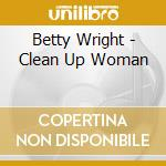 Clean up woman - cd musicale di Betty Wright