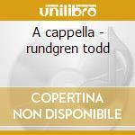 A cappella - rundgren todd cd musicale di Todd Rundgreen