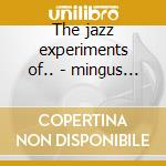 The jazz experiments of.. - mingus charlie cd musicale di Charlie Mingus