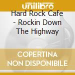 Hard Rock Cafe - Rockin Down The Highway cd musicale di Doobie bros./d.purple/b.boys &