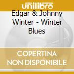 Winter blues - winter johnny cd musicale di Edgar & johnny winter