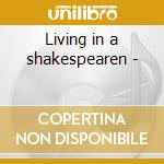 Living in a shakespearen - cd musicale di R.burton/c.bloom/a.finney & o.