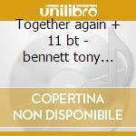 Together again + 11 bt - bennett tony evans bill cd musicale di Tony bennett & bill evans