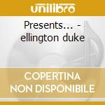 Presents... - ellington duke cd musicale di Duke Ellington