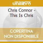 Chris Connor - This Is Chris cd musicale di Chris Connor