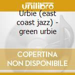 Urbie (east coast jazz) - green urbie cd musicale di Urbie Green
