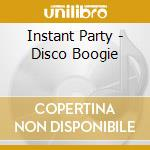 Instant Party - Disco Boogie cd musicale di Party Intsant