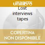 Lost interviews tapes cd musicale