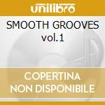 SMOOTH GROOVES vol.1 cd musicale di ARTISTI VARI