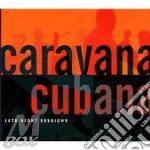 Caravana Cubana - Late Night Sessions cd musicale di ARTISTI VARI