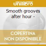 Smooth grooves after hour - cd musicale di Loose ends/k.burke & o.