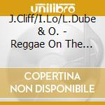 J.Cliff/I.Lo/L.Dube & O. - Reggae On The River cd musicale di J.cliff/i.lo/l.dube