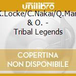 K.Locke/C.Nakai/Q.Man & O. - Tribal Legends cd musicale di K.locke/c.nakai/q.ma