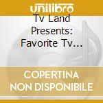 Tv land favorite theme... cd musicale di Artisti Vari