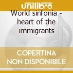 World sinfonia - heart of the immigrants cd musicale