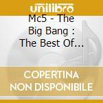 THE BIG BANG!BEST OF cd musicale di MC5