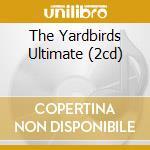 THE YARDBIRDS ULTIMATE (2CD) cd musicale di YARDBIRDS