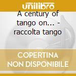 A century of tango on... - raccolta tango cd musicale di Tango! Bailemos