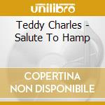 Teddy Charles - Salute To Hamp cd musicale di Teddy Charles