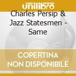 Charles Persip & Jazz Statesmen - Same cd musicale di Charles persip & the jazz stat