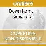 Down home - sims zoot cd musicale di Zoot sims + 6 bt