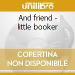 And friend - little booker cd musicale di Booker Little