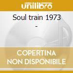 Soul train 1973 - cd musicale di M.gaye/a.franklin/g.knight & o