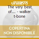 The very best of... - walker t-bone cd musicale di T-bone Walker