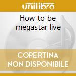 How to be megastar live cd musicale di Blue man group