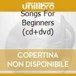 SONGS FOR BEGINNERS (CD+DVD) cd musicale di NASH GRAHAM
