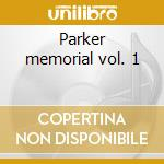 Parker memorial vol. 1 cd musicale di Charlie Parker