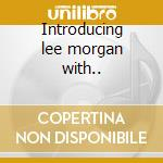 Introducing lee morgan with.. cd musicale di Lee Morgan