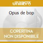 Opus de bop cd musicale di Artisti Vari