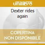 Dexter rides again cd musicale di Dexter Gordon