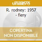 R. rodney: 1957 - fiery cd musicale di Rodney Red