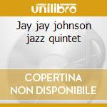 Jay jay johnson jazz quintet cd musicale di J.j. Johnson