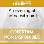 An evening at home with bird cd musicale di Charlie Parker
