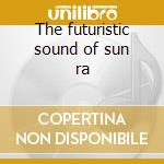 The futuristic sound of sun ra cd musicale di Ra Sun