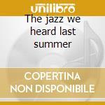The jazz we heard last summer cd musicale di Sahib Shihab
