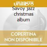 Savoy jazz christmas album cd musicale di Artisti Vari