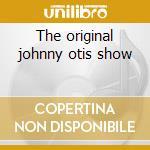 The original johnny otis show cd musicale di Johnny Otis
