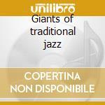 Giants of traditional jazz cd musicale di Artisti Vari