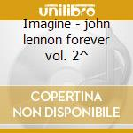 Imagine - john lennon forever vol. 2^ cd musicale di L - vv.aa.