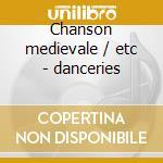 Chanson medievale / etc - danceries cd musicale di Satie