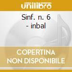 Sinf. n. 6 - inbal cd musicale di Mahler