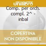 Comp. per orch. compl. 2^ - inbal cd musicale di Ravel
