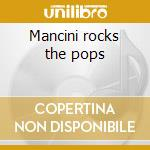 Mancini rocks the pops cd musicale di Henry Mancini